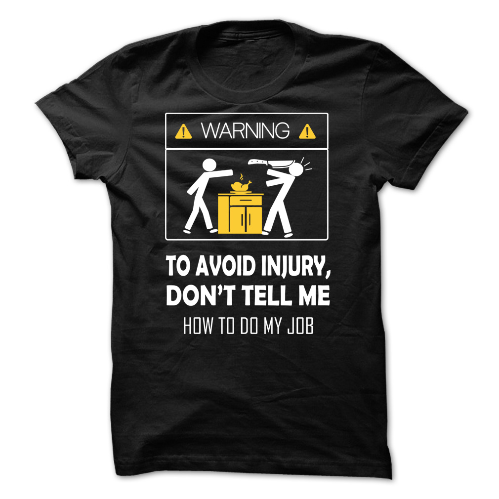 WARNING TO AVOID INJURY DON'T TELL ME HOW TO DO MY JOB Shirt