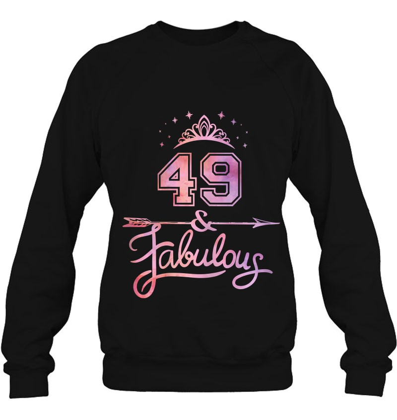 Women 49 Years Old And Fabulous Happy 49Th Birthday Sweatshirt